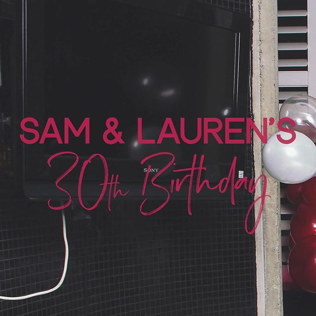 Happy Birthday again Sam & Lauren!  We loved being able to celebrate with you both and all whilst having a blast. See yous at the next event!