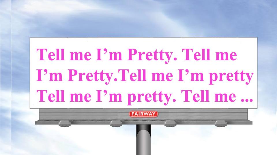 """""""Tell me I'm Pretty"""""""