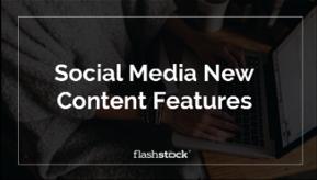 Social Media New Content Features