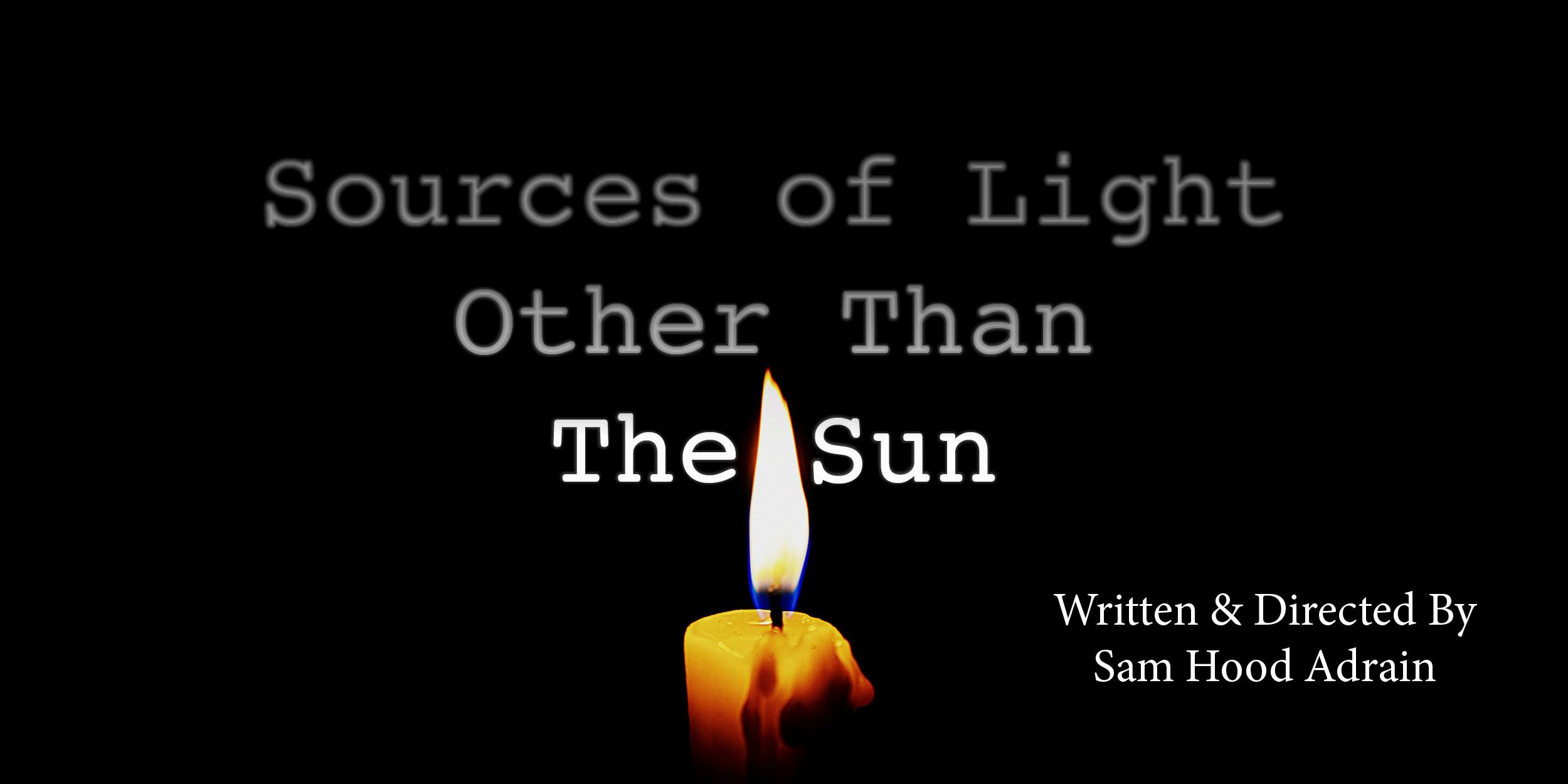 """""""Sources Of Light Other Than The Sun"""" is a new play by  Sam Hood Adrain that is being presented as part of the 2016 Thespis Festival in New York City.  It is an unnerving and unrelenting examination of five weeks in the trenches on The Western Front of WWI. The story concentrates on the lives of four young soldiers enduring all the horrors of modern warfare; a generation trying to make sense of the new and chaotic world that is forming around them. Examining the physical and emotional traumas experienced during the Great War, """"Sources Of Light… """" attempts to capture a snapshot of what life was for these men. Taking place in near-total darkness, the vita of its characters is brought to light."""