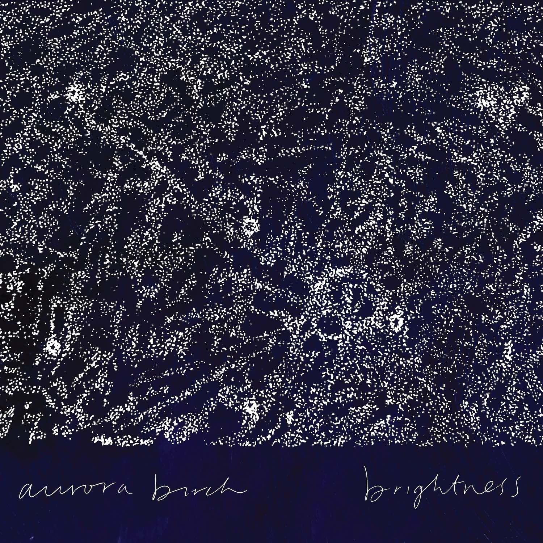 EmilyMoran_Brightness_Album_2017 Brightness is the first Aurora Birch record.