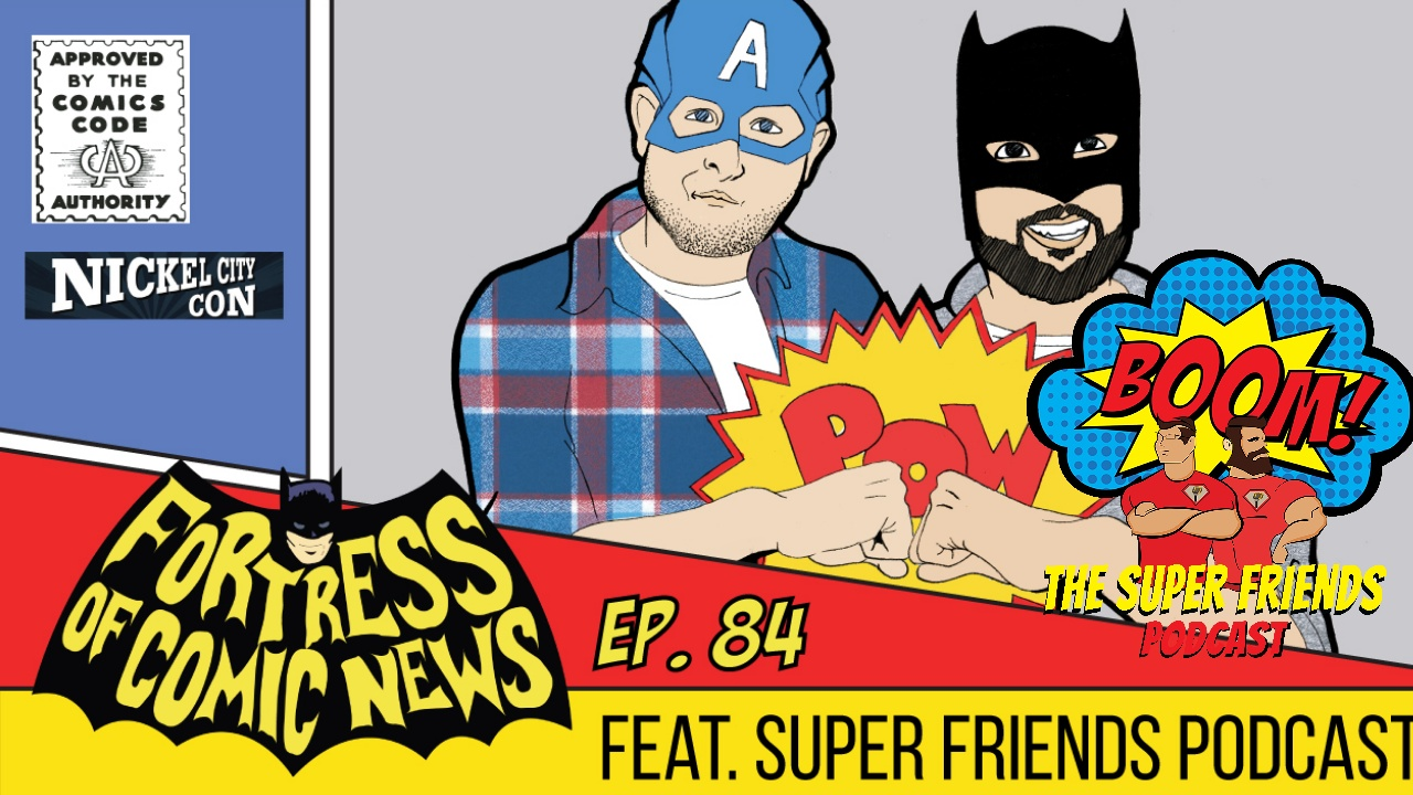 Fortress of Comic News Ep  84 feat  The Super Friends Podcast —