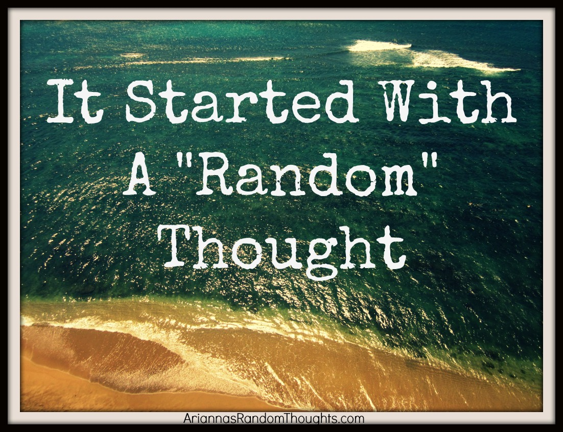 it all started with a random thought