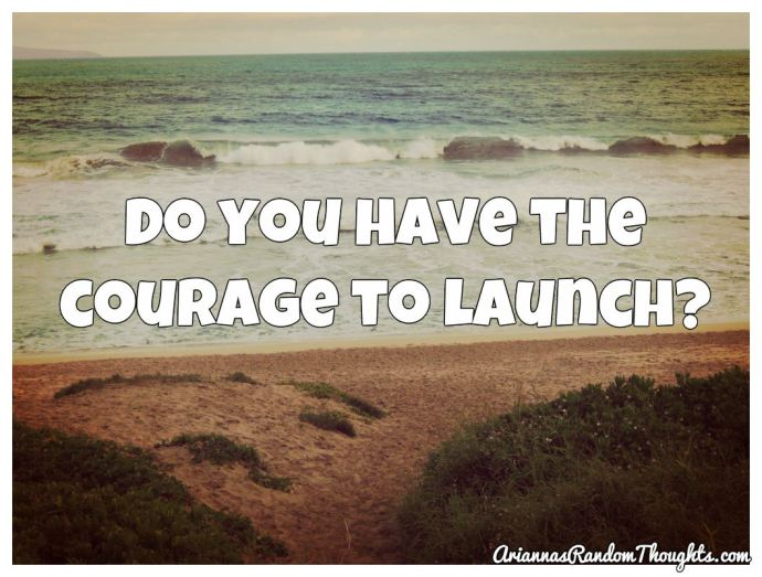 the courage to launch