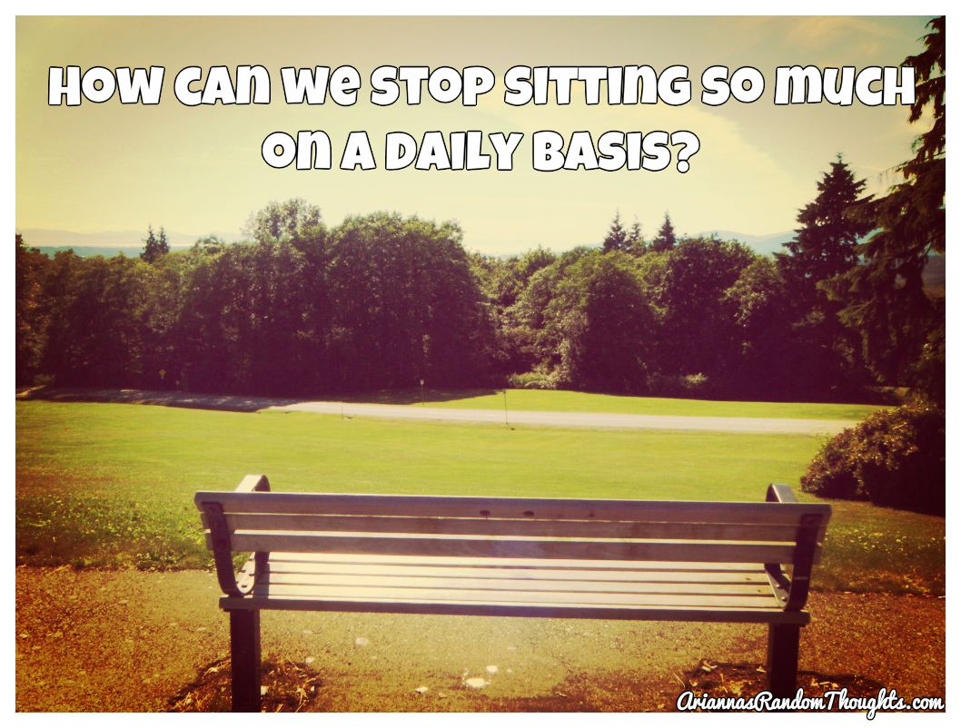 Stopping to sit to enjoy the view is one thing. But sitting all day impacts our health.