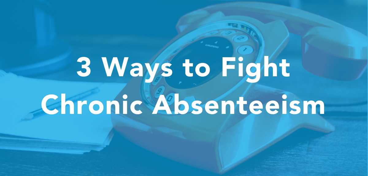 3 Ways to FightChronic Absenteeism.png