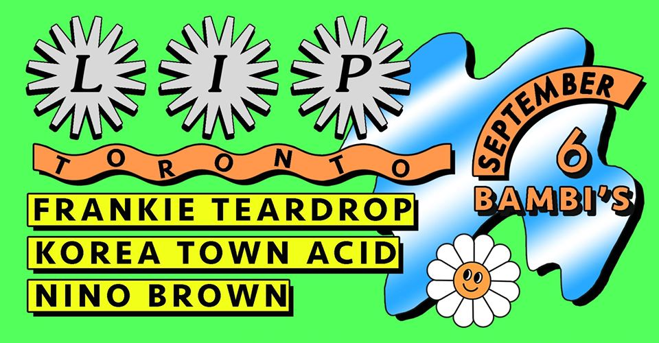 LIP-Toronto-w-Nino Brown-Korea-Town-Acid-&-Frankie-Teardrop