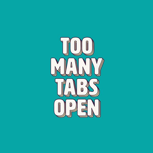 When the computer starts slowing down then you see the 30-60 tabs you have open...congratulations! You're an entrepreneur!  Tag a friend who needs a reminder to start fresh.