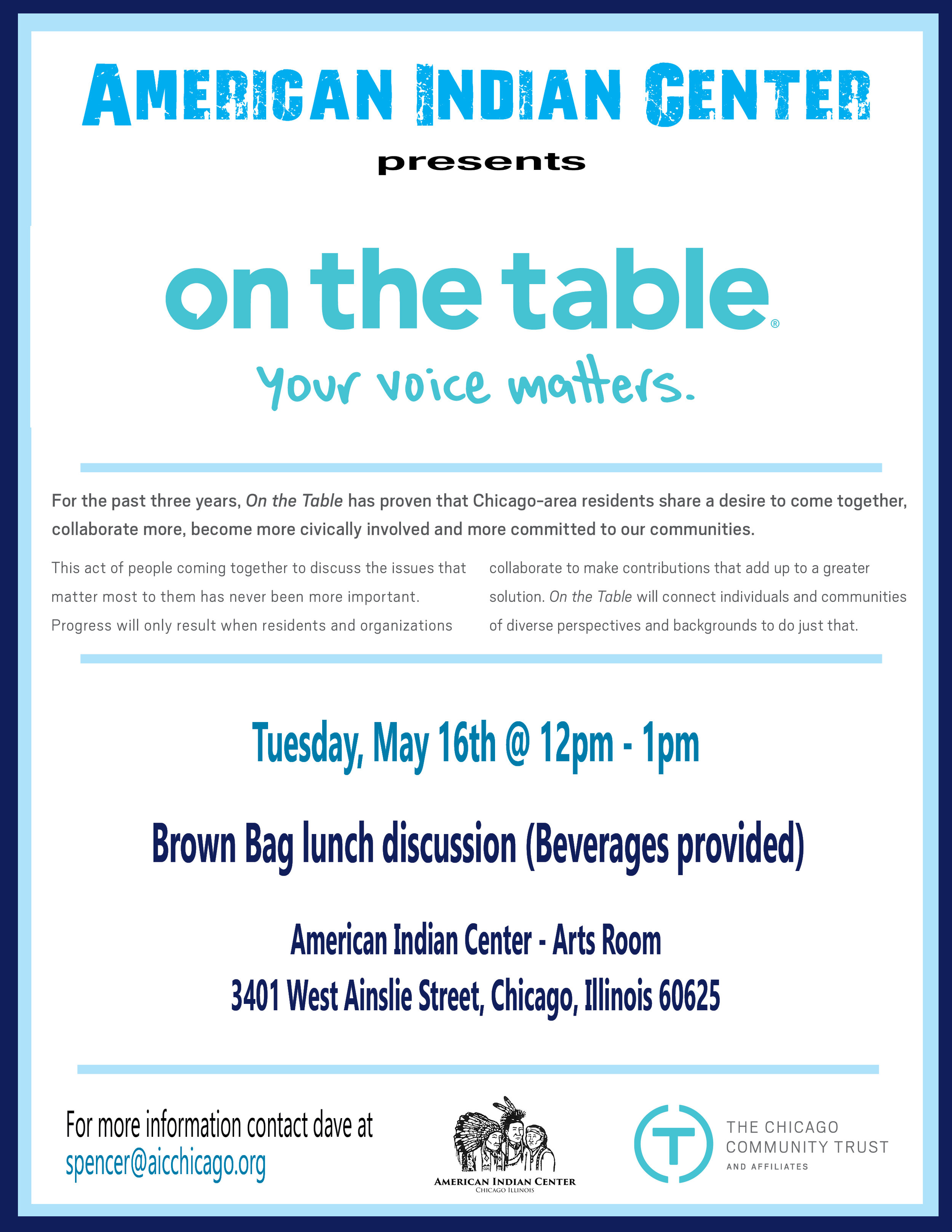 On the Table... Join the American Indian Center staff in a discussion of community programs, new ideas and planning. This will be a Brown Bag Lunch gathering. Beverages provided.  Tuesday, May 16th @ 12pm   AIC Arts Room 3401 West Ainslie Street  Questions? Contact dave at spencer@aicchicago.org