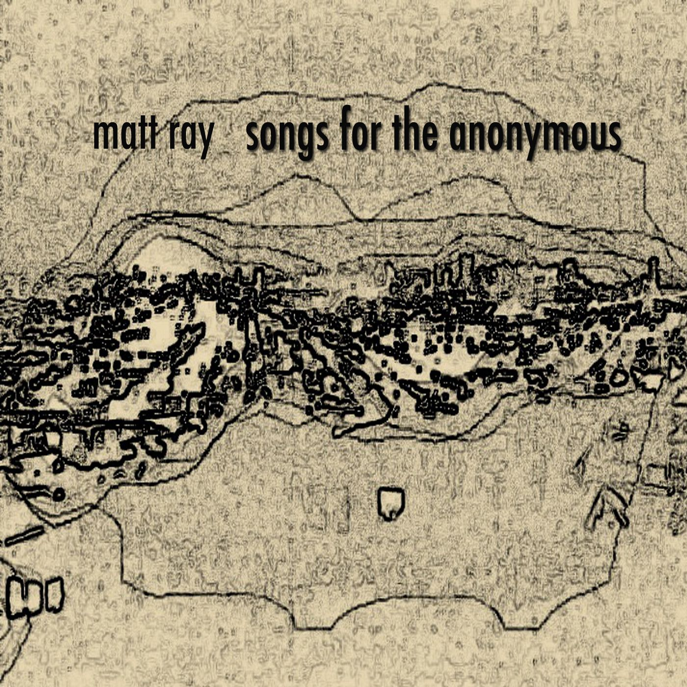 2013 Matt Ray: Songs For The Anonymous
