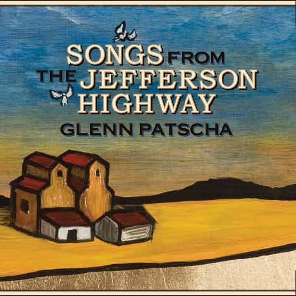 2007 Glenn Patscha: Songs From The Jefferson Highway