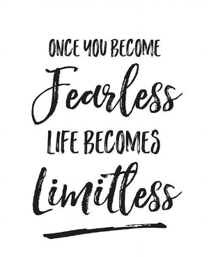 quote: once you become fearless, life becomes limitless.