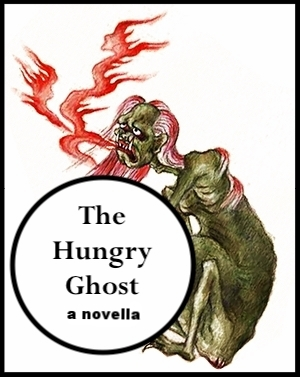 The Hungry Ghost - is a contemporary magical realist novella in which a hungry ghost is set loose from its realm of suffering and takes possession of the body of a human woman named Sam.
