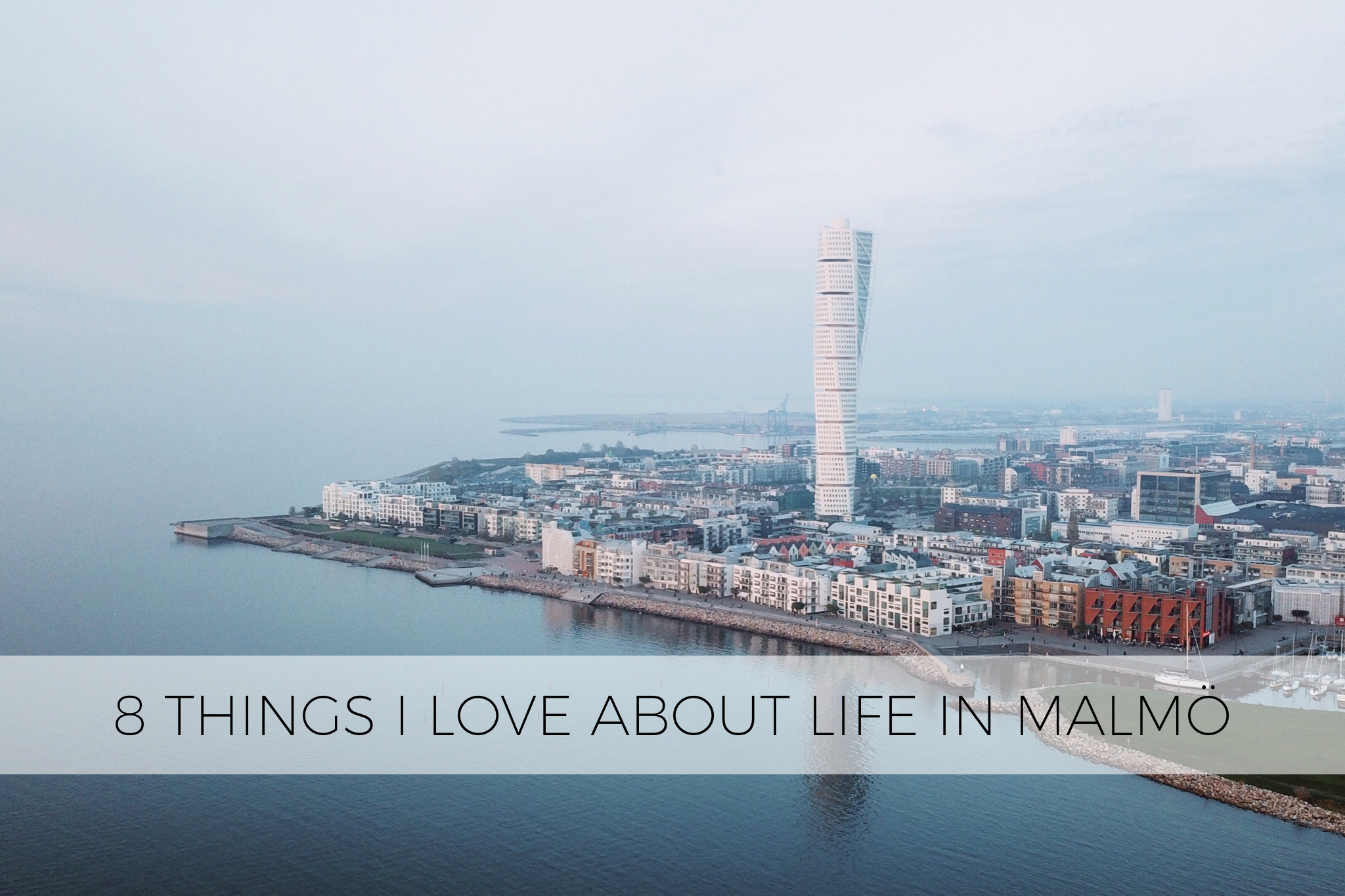 8 Things I Love About Living in Malmo, Sweden
