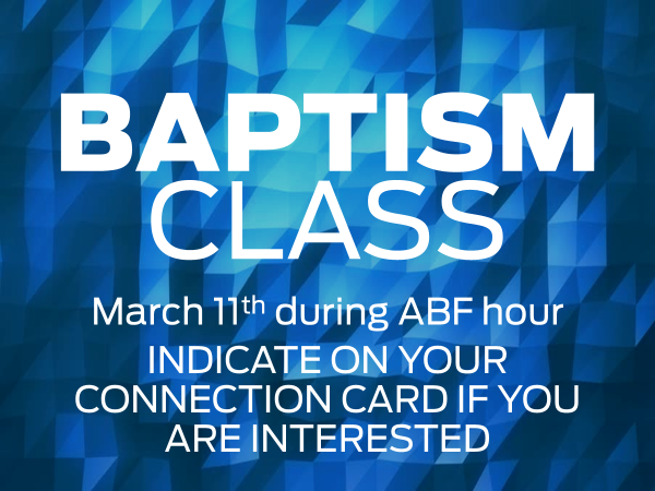 It's never too early to sign up for Baptism Class! It is one of the most important steps of obedience for a believer. Come to the class and plan on being baptized on Palm Sunday, March 25th.