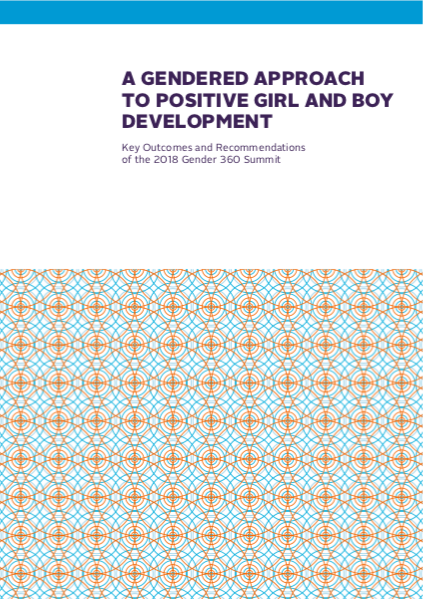 A Gendered Approach to Positive Girl and Boy Development - Key Outcomes and Recommendations of the 2018 Gender 360 Summit