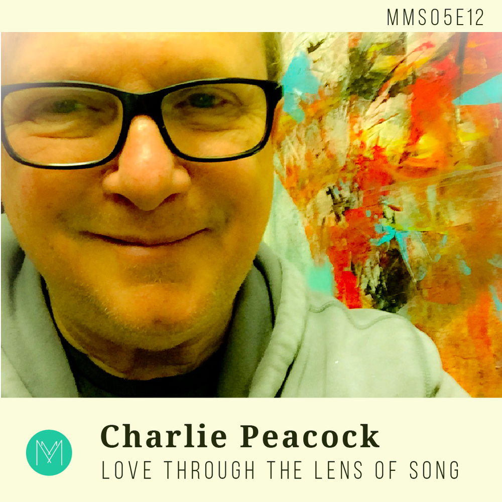 S5 E13: Love Through The Lens Of Song With Charlie Peacock