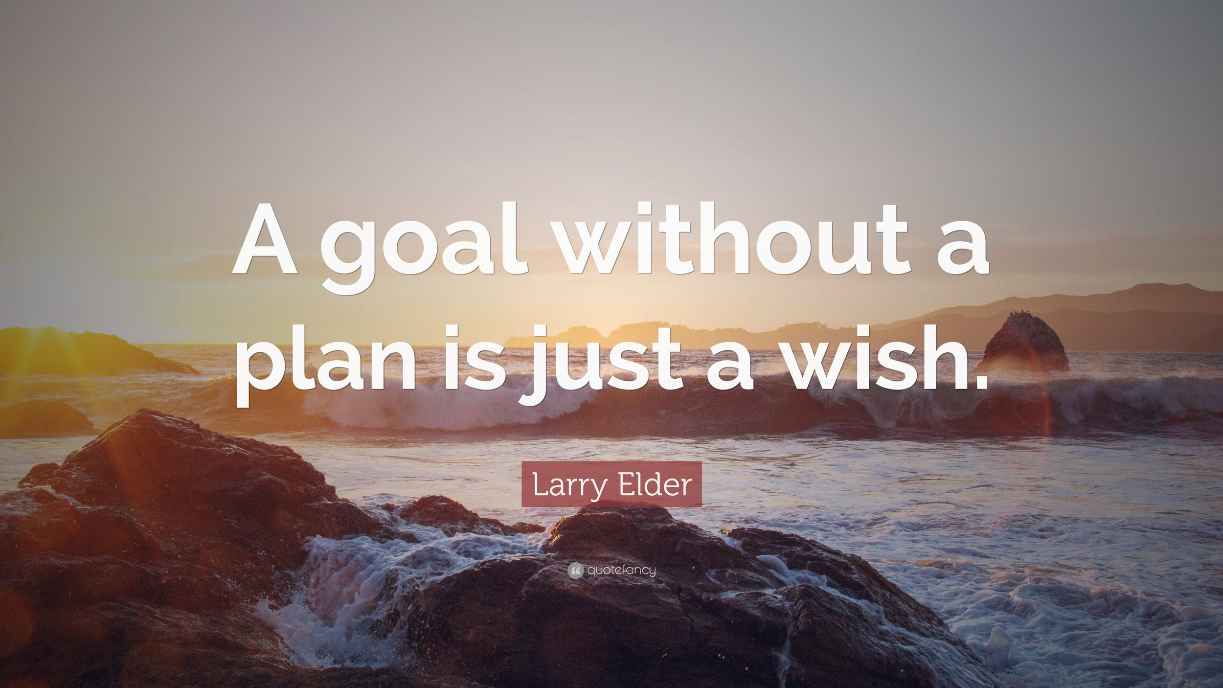 1725482-Larry-Elder-Quote-A-goal-without-a-plan-is-just-a-wish.jpg