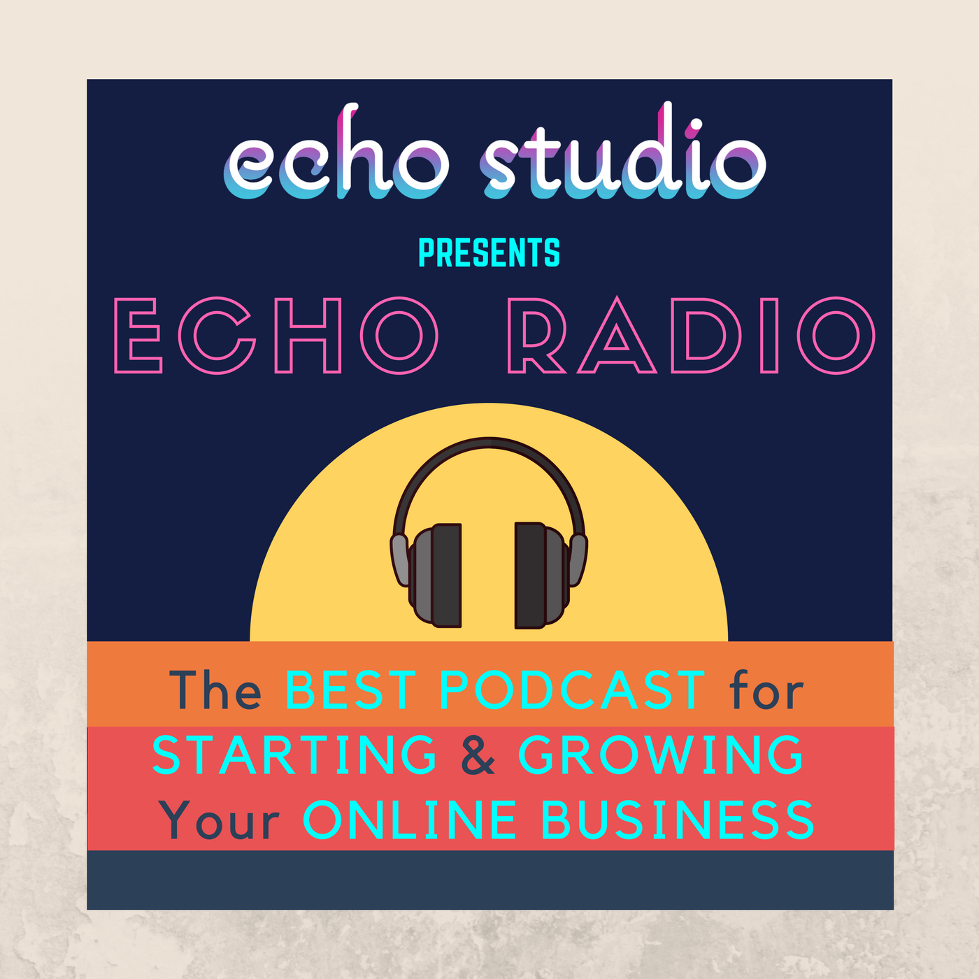 Echo Radio - The Best Podcast for Starting and Growing Your Online Business - with Adrien Harrison of Echo Studio