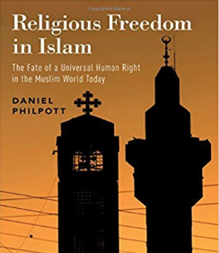 Religious Freedom in Islam: The Fate of a Universal Human Right in the Muslim World Today   by Daniel Philpott. (Oxford University Press, 2019).