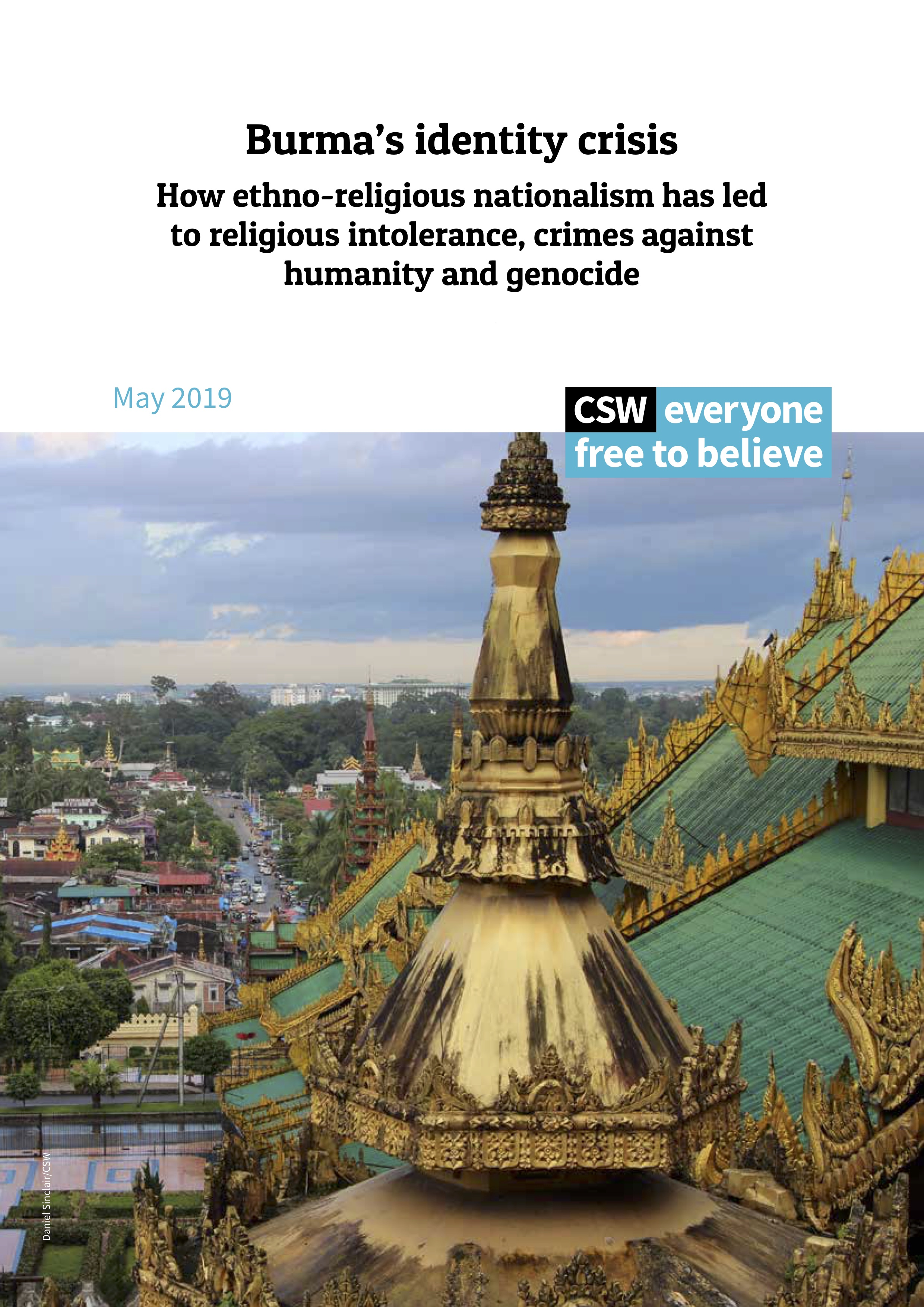 Burma's Identity Crisis: How ethno-religious nationalism has led to religious intolerance, crimes against humanity and genocide.  CSW, 2019.