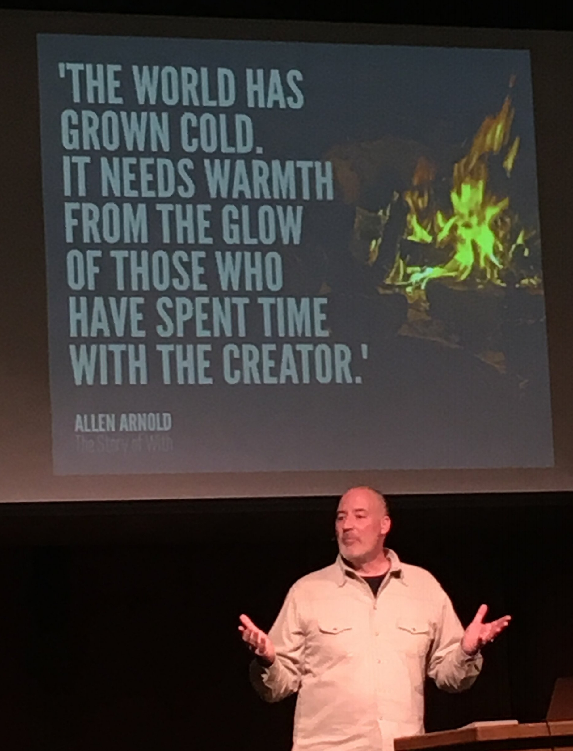 At the conference  Allen Arnold  gave a powerful message. I love this quote. Our cold world needs the warmth and life that flows from our years of being with Jesus. We aren't too old to start. We just need to START.