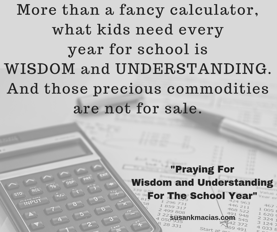 ore than a fancy calculator, what my kids needed every year for school was wisdom and understanding. And those precious commodities were not for sale.-1.png