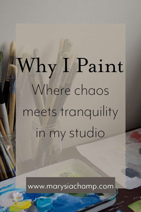 why i paint where chaos meets tranquility in my studio.jpg