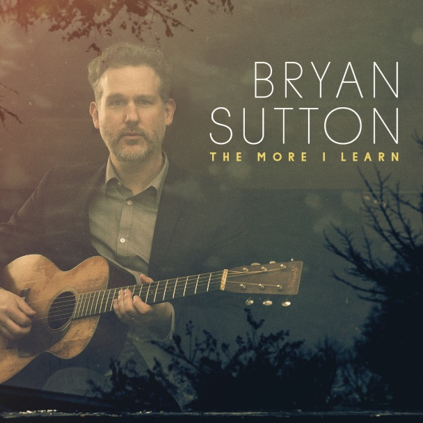 The More I Learn Bryan Sutton