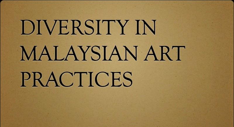 DIVERSITY IN MALAYSIAN ART PRACTICE