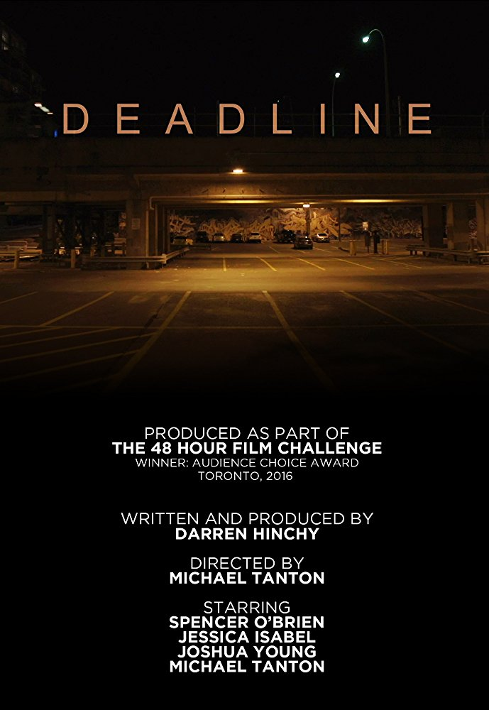 DEADLINE (2016) - DIRECTOR AND CINEMATOGRAPHER Dan has to finish a TV script due by the end of the day. As he rushes to complete it, what he writes starts to come alive, causing him to question his own sanity.written and produced byDARREN HINCHY directed / cinematography byMICHAEL TANTON starringSPENCER O'BRIENJESSICA ISABELMICHAEL TANTONJOSHUA YOUNG