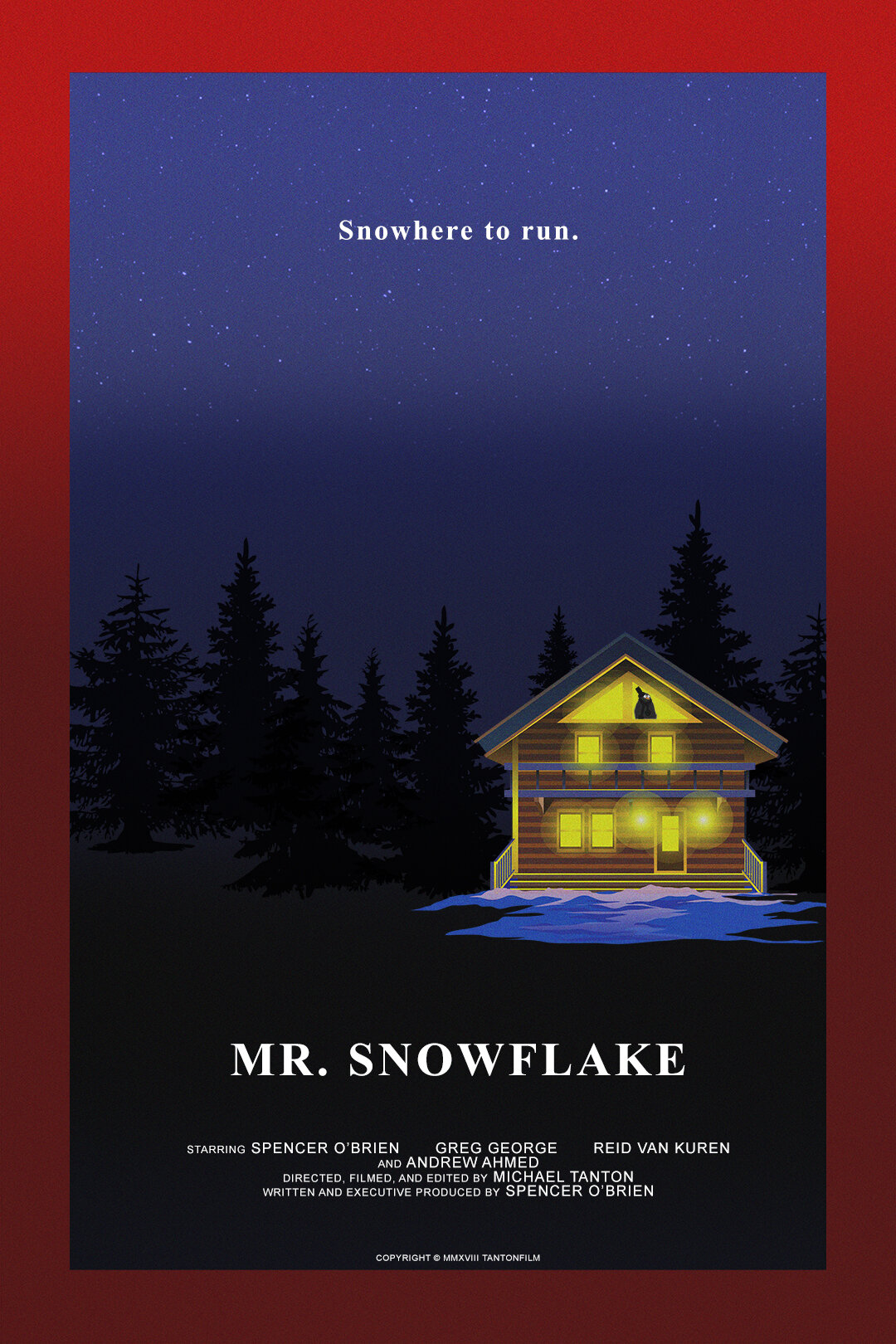 MR. SNOWFLAKE (2018) - DIRECTOR, CINEMATOGRAPHER & PICTURE EDITORPaul and his friends are excited for their annual winter cabin weekend. Things take a dramatic turn when one of them goes missing, and a mysterious stuffed snowman seems to have a mind of its own.written and executive produced bySPENCER O'BRIENdirected / produced / cinematography byMICHAEL TANTONstarringSPENCER O'BRIENGREG GEORGEREID VAN KURENMICHAEL TANTONand ANDREW AHMED