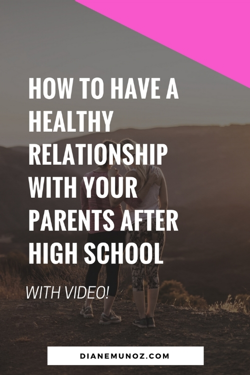 How to Have a Healthy Relationship with Your Parents After High School