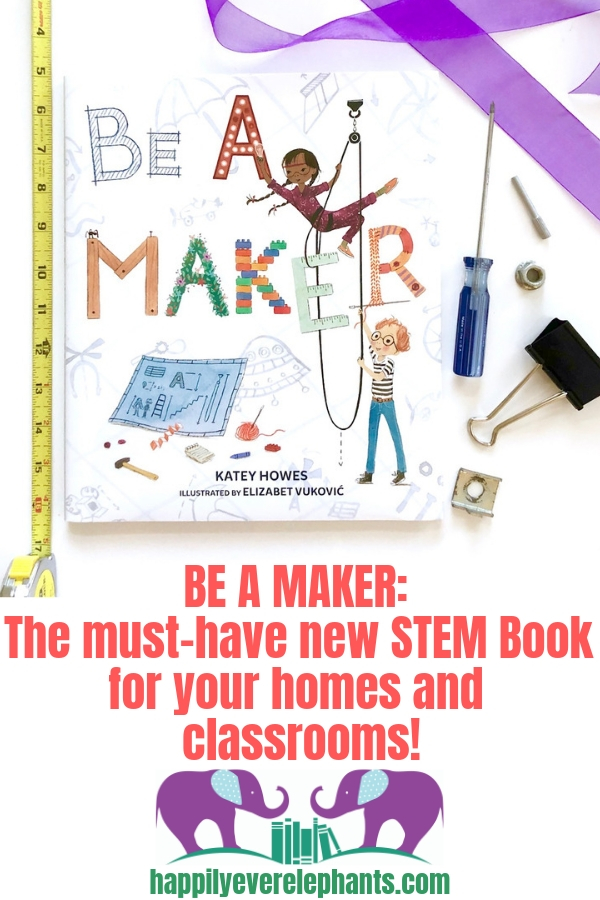 Be A Maker by Katey Howes, the must have new STEM book for your homes and classrooms by Katey Howes.jpg