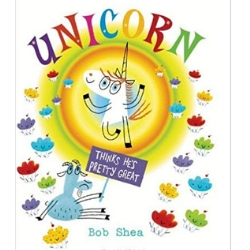 Picture Books About Unicorns, Unicorn Thinks He's Pretty Great by Bob Shea.jpg
