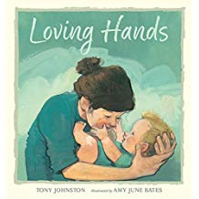 Children's Books About Moms, Loving Hands by Tony Johnston and Amy June Bates