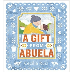Children's Books About Moms, A Gift from Abuela by Cecilia Ruiz