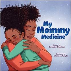 Children's Books About Moms, My Mommy Medicine by Edwidge Danticat
