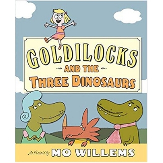 Mo Willems Book list, Goldilocks and the Three Dinosaurs.jpg