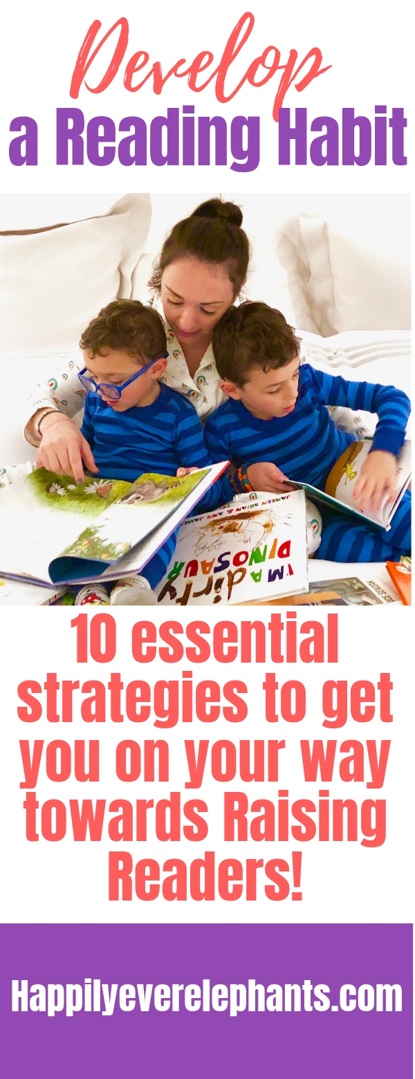 Develop a reading habit with 10 essential strategies to get you on your way towards raising readers!.jpg