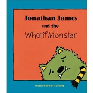 Books for Kids with Anxiety, Jonathan James and the Whatif Monster