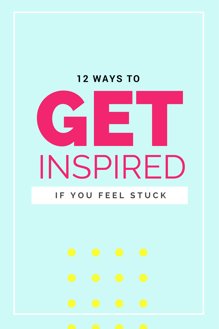 Feeling stuck? Here's 12 ways to get inspired!