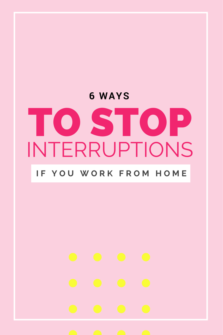 6 ways to stop interruptions while working from home!