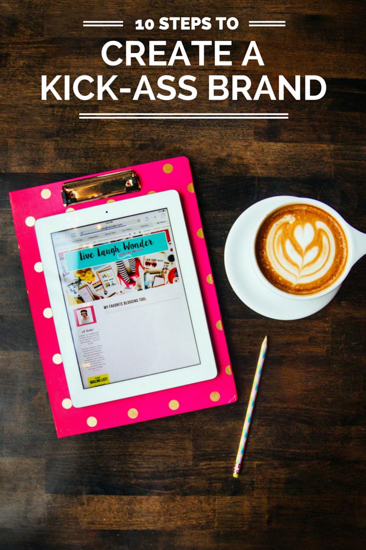 10 Steps to Create a Kick-Ass Brand