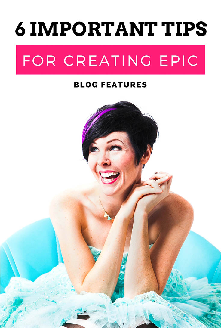 6 Important tips for creating epic blog features!