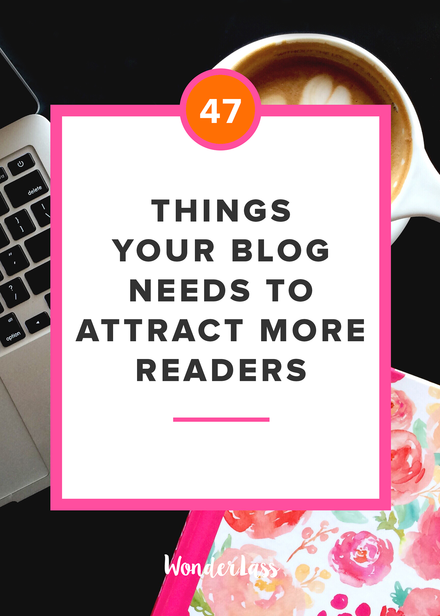 47 Things Your Blog Needs to Attract More Readers (a FREE checklist!) | Wonderlass