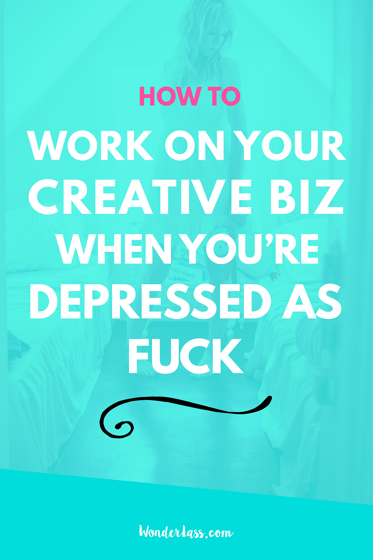 How to Work on Your Creative Business When You're Depressed as Fuck   How to deal with depression as an entrepreneur   Wonderlass