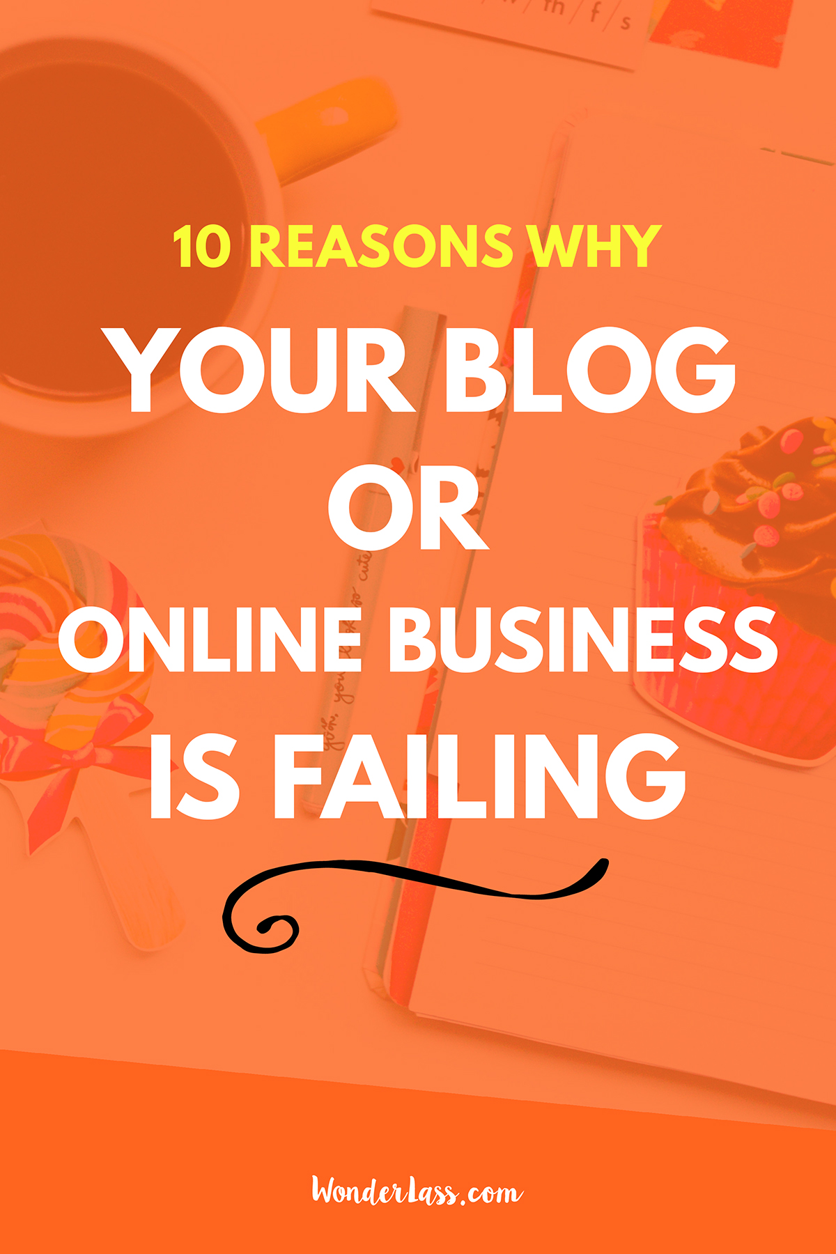 10 Reasons Why Your Blog or Online Business is Failing (And What to Do About it!) | Wonderlass