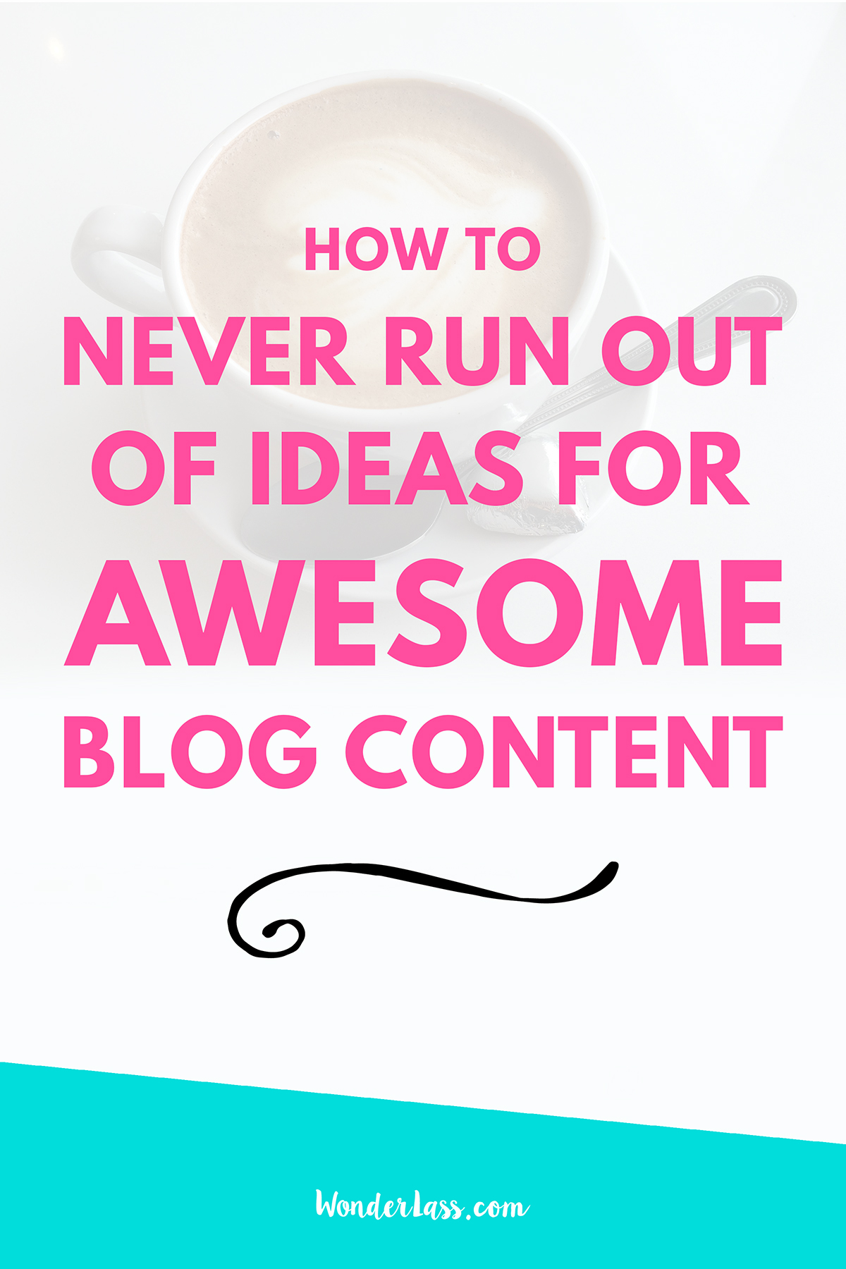 How to Never Run Out of Ideas for Awesome Blog Content | Wonderlass