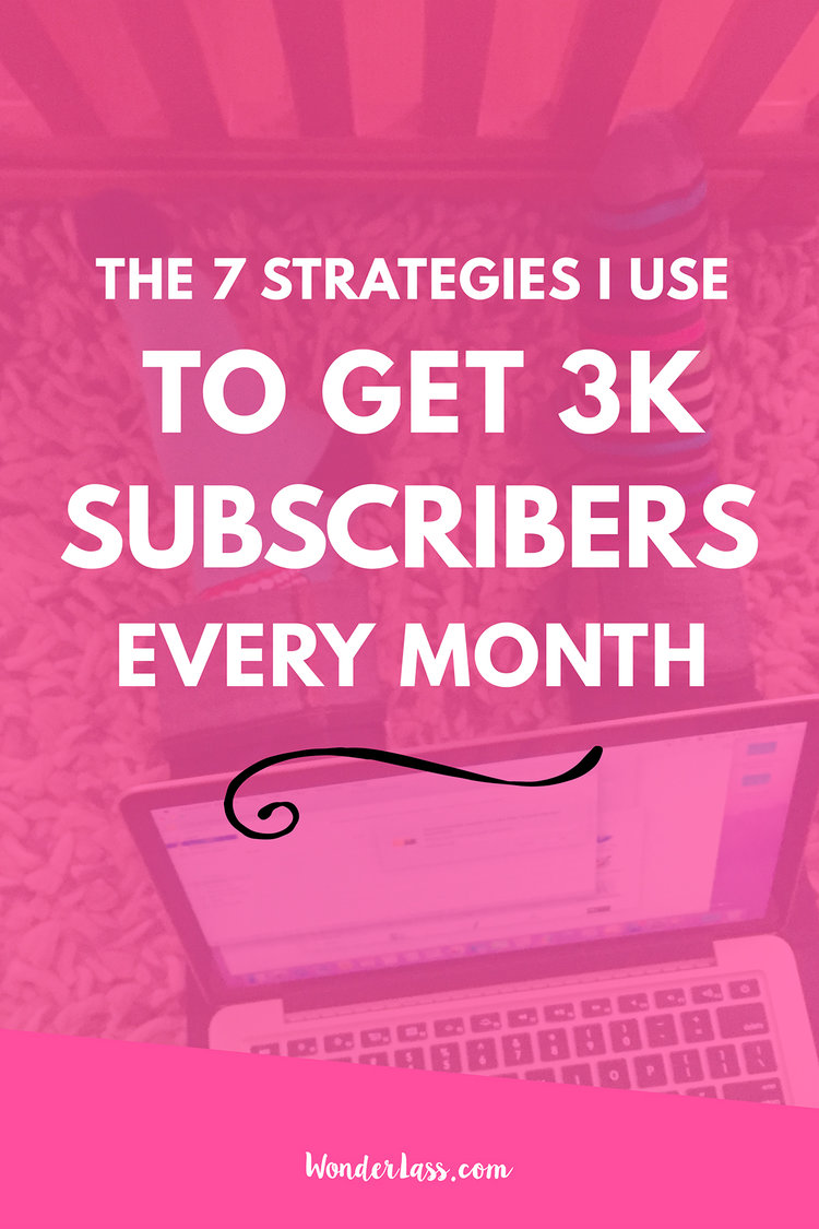 The 7 Strategies I Use to Get 3,000 Subscribers Every Month \ how to grow your email list by hundreds a week